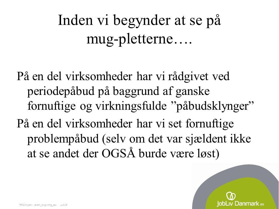 7572.01/jobliv dk/am_lovgivning_apv  JUC/pf Inden vi begynder at se på mug-pletterne….