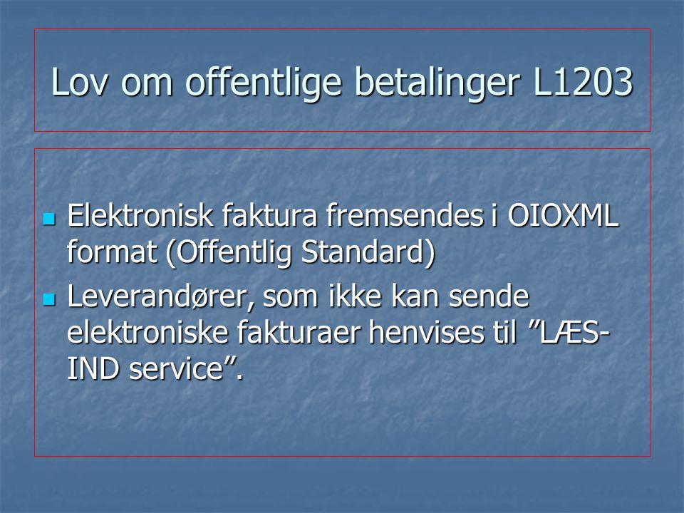 Lov om offentlige betalinger L1203 Elektronisk faktura fremsendes i OIOXML format (Offentlig Standard) Elektronisk faktura fremsendes i OIOXML format (Offentlig Standard) Leverandører, som ikke kan sende elektroniske fakturaer henvises til LÆS- IND service .
