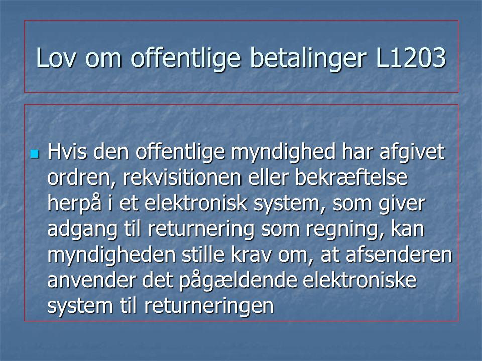Lov om offentlige betalinger L1203 Hvis den offentlige myndighed har afgivet ordren, rekvisitionen eller bekræftelse herpå i et elektronisk system, som giver adgang til returnering som regning, kan myndigheden stille krav om, at afsenderen anvender det pågældende elektroniske system til returneringen Hvis den offentlige myndighed har afgivet ordren, rekvisitionen eller bekræftelse herpå i et elektronisk system, som giver adgang til returnering som regning, kan myndigheden stille krav om, at afsenderen anvender det pågældende elektroniske system til returneringen