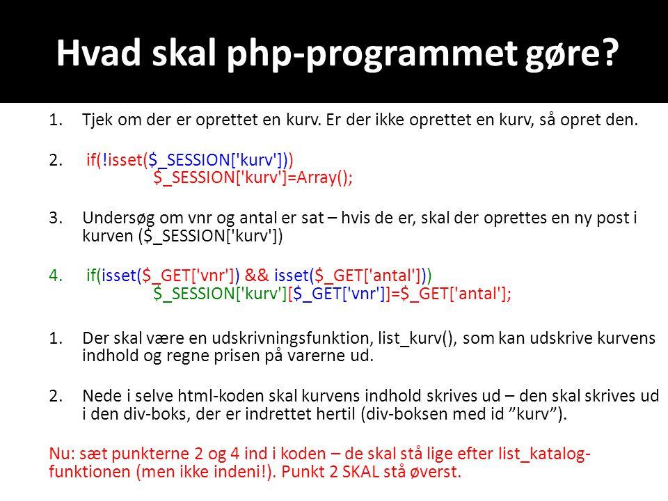 Hvad skal php-programmet gøre. 1.Tjek om der er oprettet en kurv.