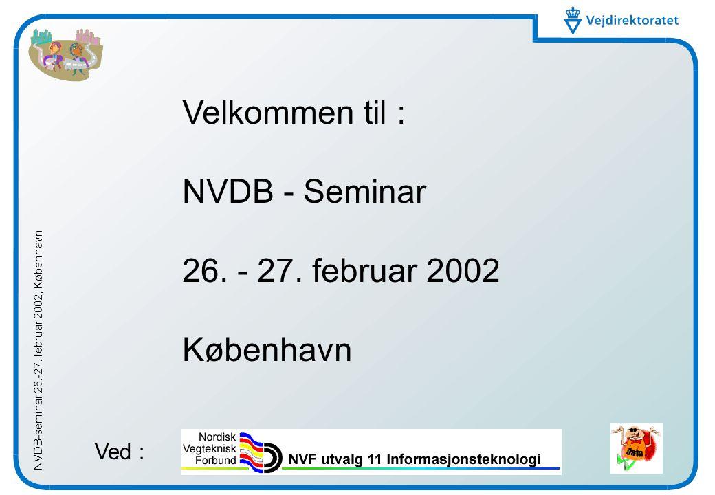 NVDB-seminar 26.-27. februar 2002, København Velkommen til : NVDB - Seminar 26.