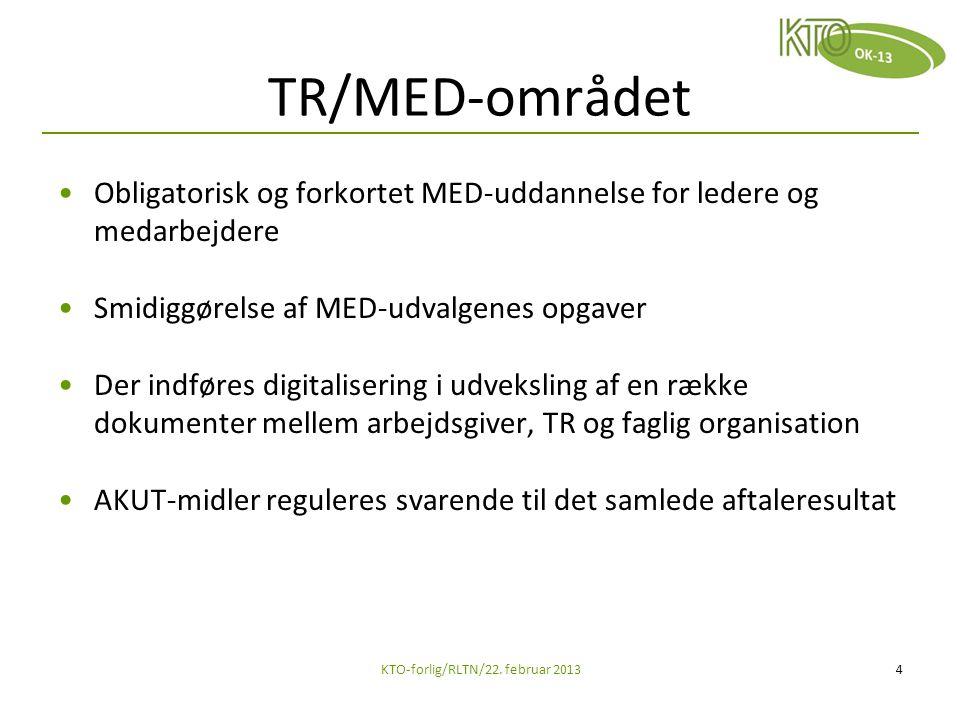 TR/MED-området Obligatorisk og forkortet MED-uddannelse for ledere og medarbejdere Smidiggørelse af MED-udvalgenes opgaver Der indføres digitalisering i udveksling af en række dokumenter mellem arbejdsgiver, TR og faglig organisation AKUT-midler reguleres svarende til det samlede aftaleresultat KTO-forlig/RLTN/22.