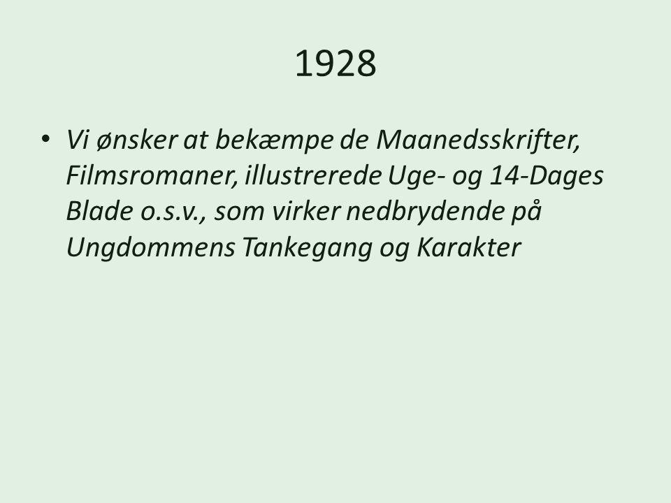 1928 Vi ønsker at bekæmpe de Maanedsskrifter, Filmsromaner, illustrerede Uge- og 14-Dages Blade o.s.v., som virker nedbrydende på Ungdommens Tankegang og Karakter
