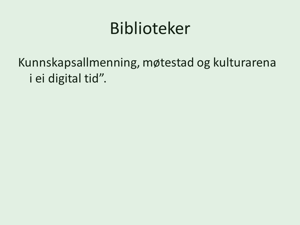 Biblioteker Kunnskapsallmenning, møtestad og kulturarena i ei digital tid .