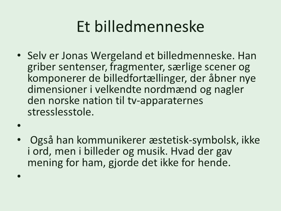 Et billedmenneske Selv er Jonas Wergeland et billedmenneske.