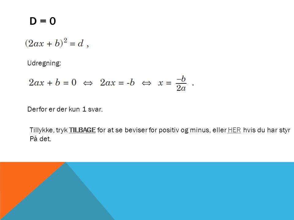 D = 0 Udregning: Derfor er der kun 1 svar.