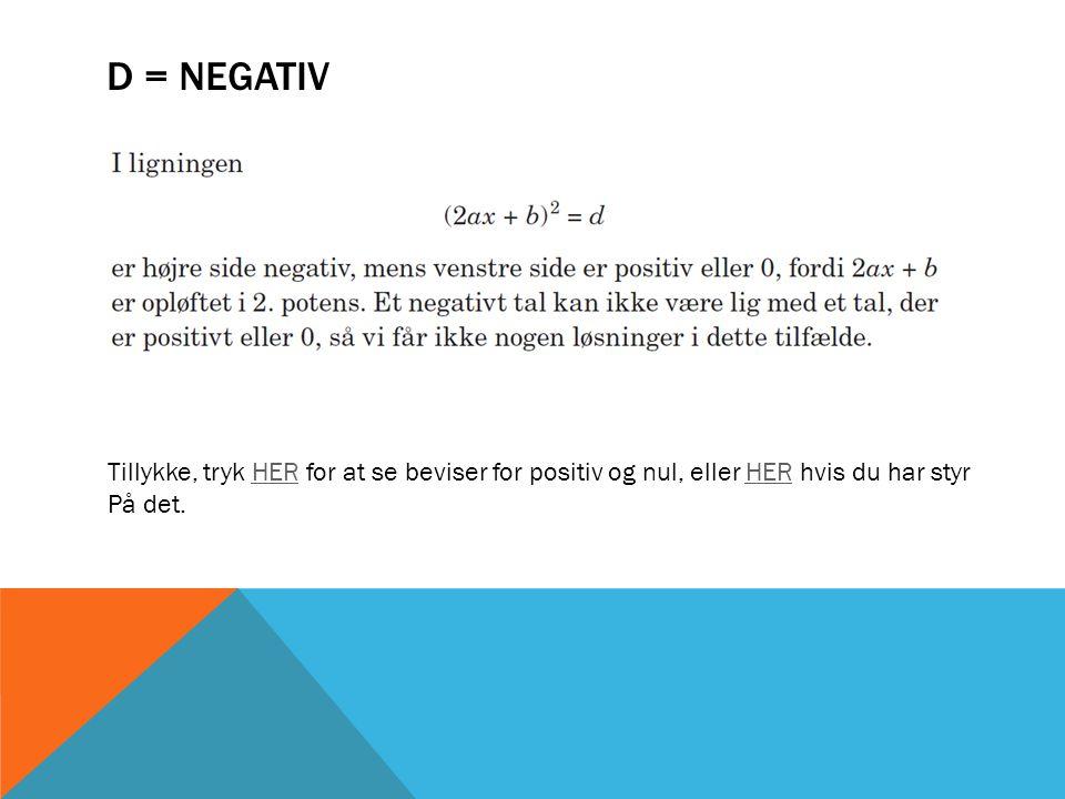 D = NEGATIV Tillykke, tryk HER for at se beviser for positiv og nul, eller HER hvis du har styrHER På det.