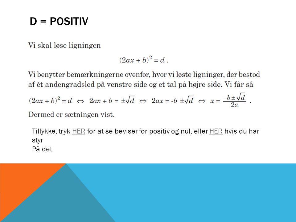 D = POSITIV Tillykke, tryk HER for at se beviser for positiv og nul, eller HER hvis du har styrHER På det.