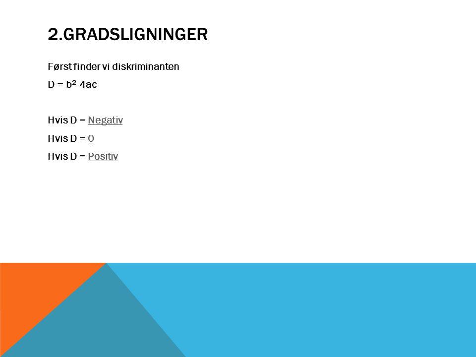2.GRADSLIGNINGER Først finder vi diskriminanten D = b 2 -4ac Hvis D = NegativNegativ Hvis D = 00 Hvis D = PositivPositiv