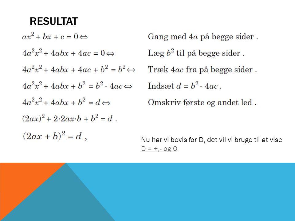 RESULTAT Nu har vi bevis for D, det vil vi bruge til at vise D = +,- og 0