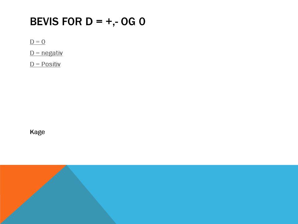 BEVIS FOR D = +,- OG 0 D = 0 D = negativ D = Positiv Kage