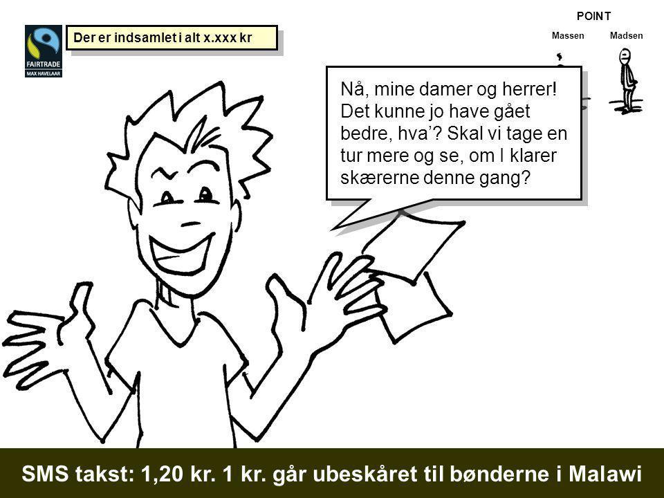 Madsen POINT Massen SMS takst: 1,20 kr. 1 kr.