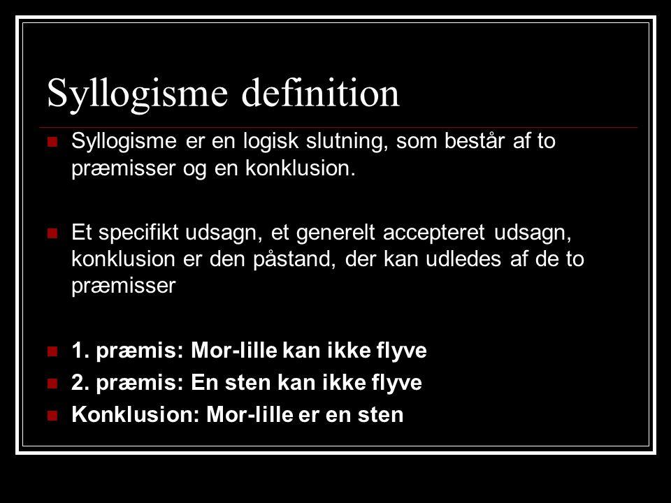 Syllogisme definition Syllogisme er en logisk slutning, som består af to præmisser og en konklusion.