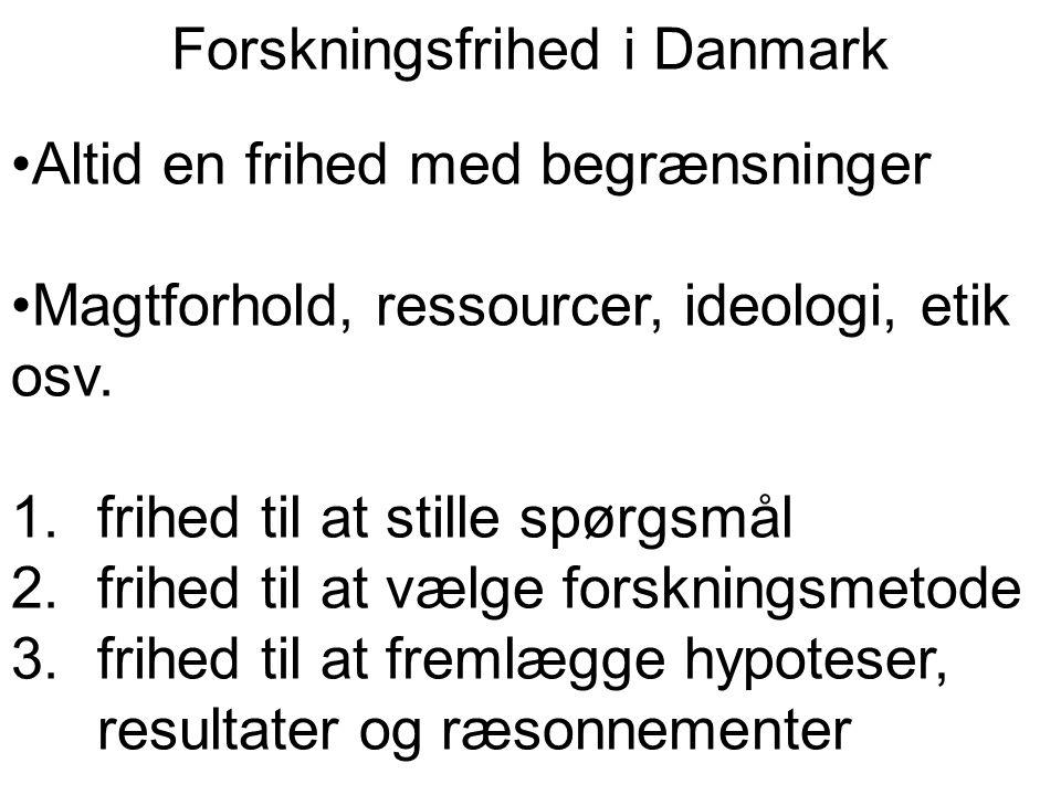 Forskningsfrihed i Danmark Altid en frihed med begrænsninger Magtforhold, ressourcer, ideologi, etik osv.