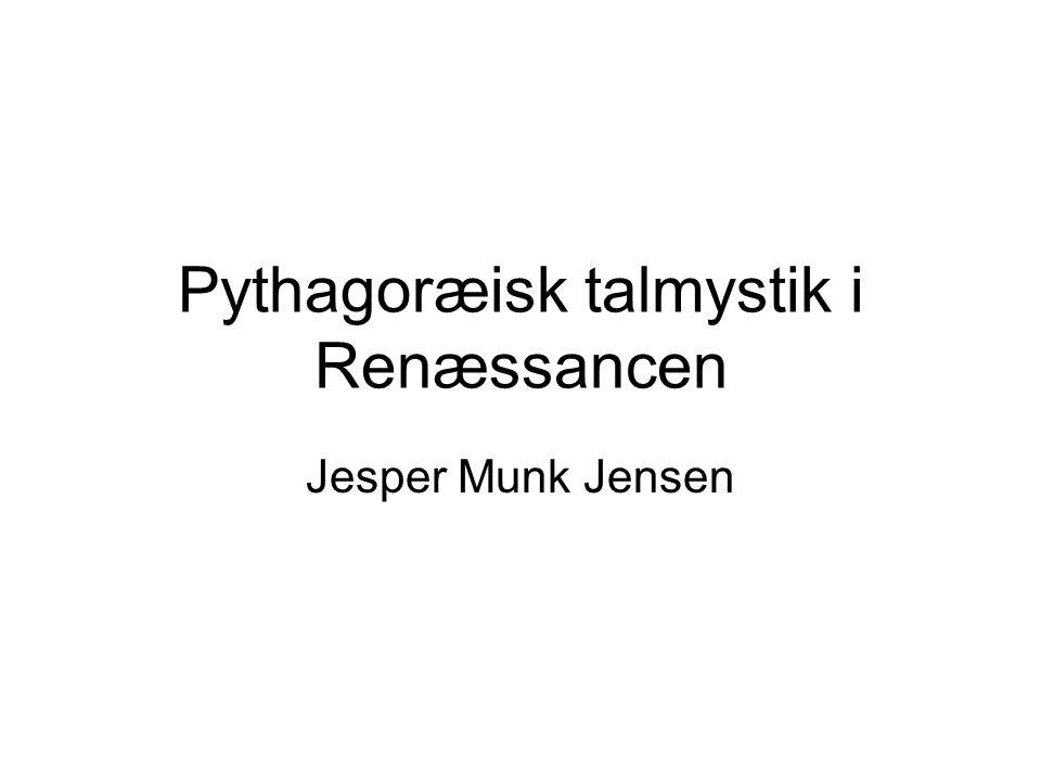 Pythagoræisk talmystik i Renæssancen Jesper Munk Jensen