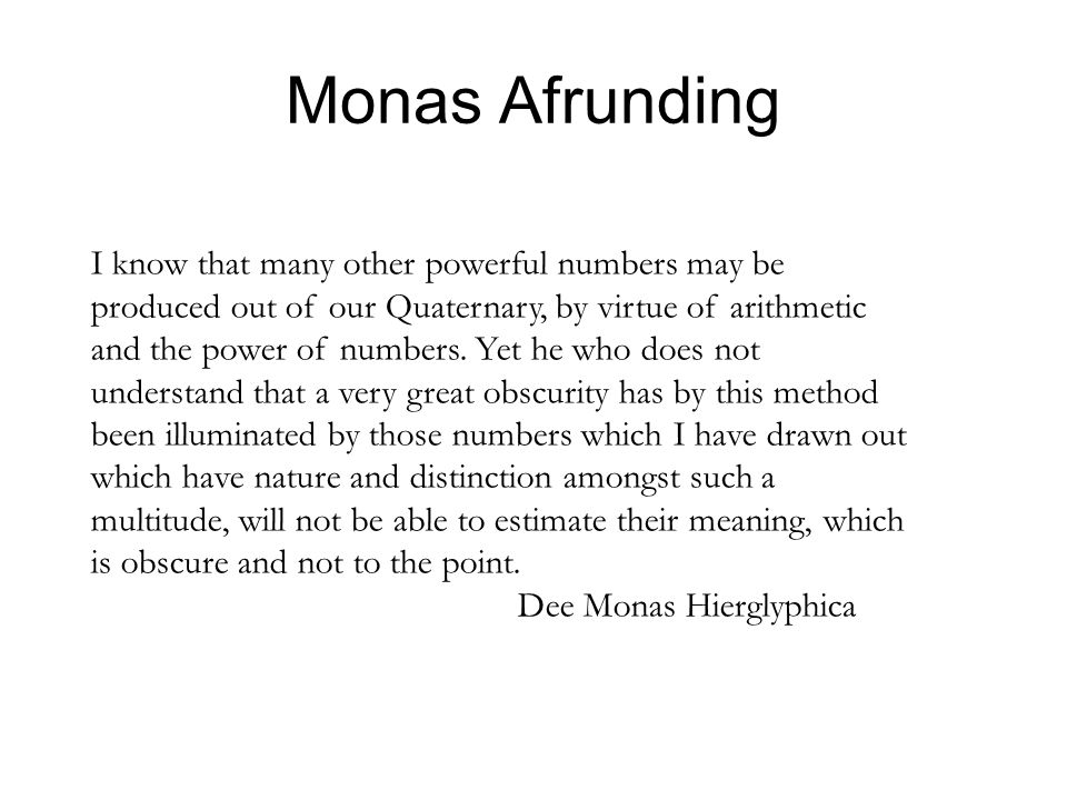 Monas Afrunding I know that many other powerful numbers may be produced out of our Quaternary, by virtue of arithmetic and the power of numbers.