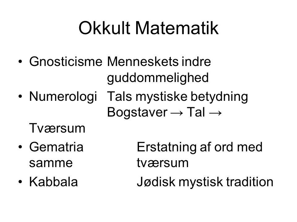 Okkult Matematik Gnosticisme Menneskets indre guddommelighed Numerologi Tals mystiske betydning Bogstaver → Tal → Tværsum GematriaErstatning af ord med samme tværsum KabbalaJødisk mystisk tradition