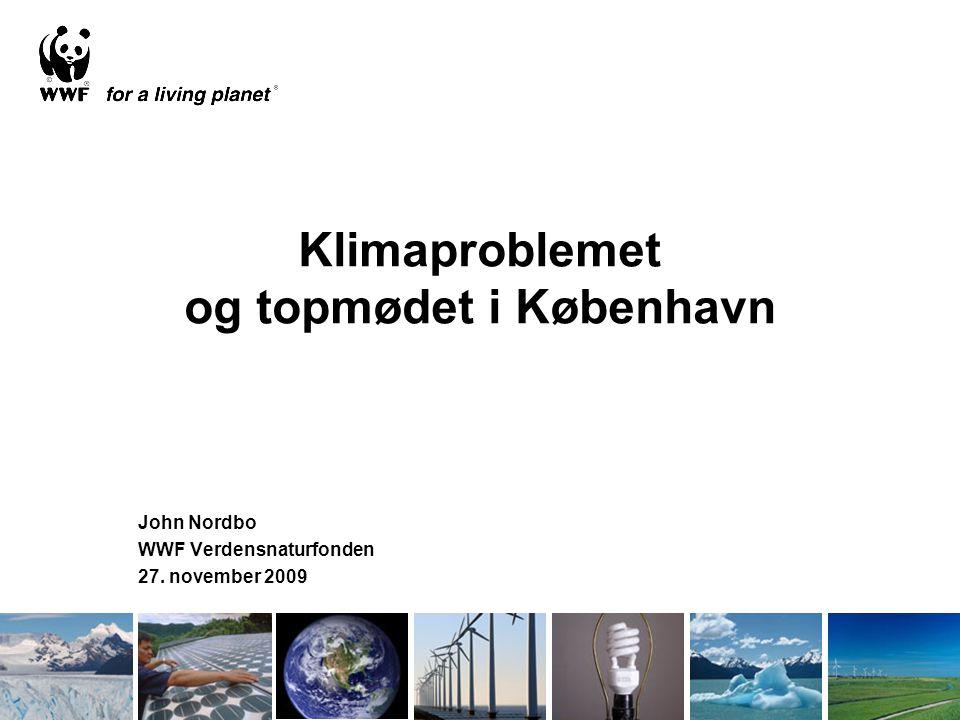 Klimaproblemet og topmødet i København John Nordbo WWF Verdensnaturfonden 27. november 2009