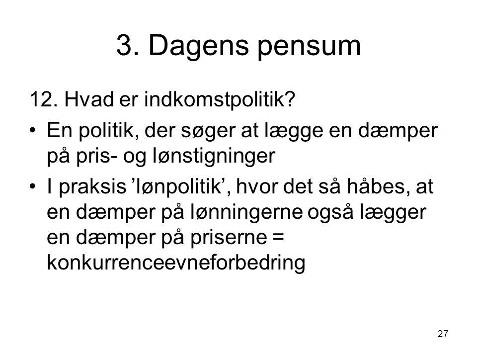 27 3. Dagens pensum 12. Hvad er indkomstpolitik.