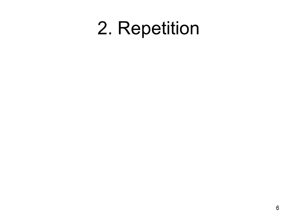 6 2. Repetition