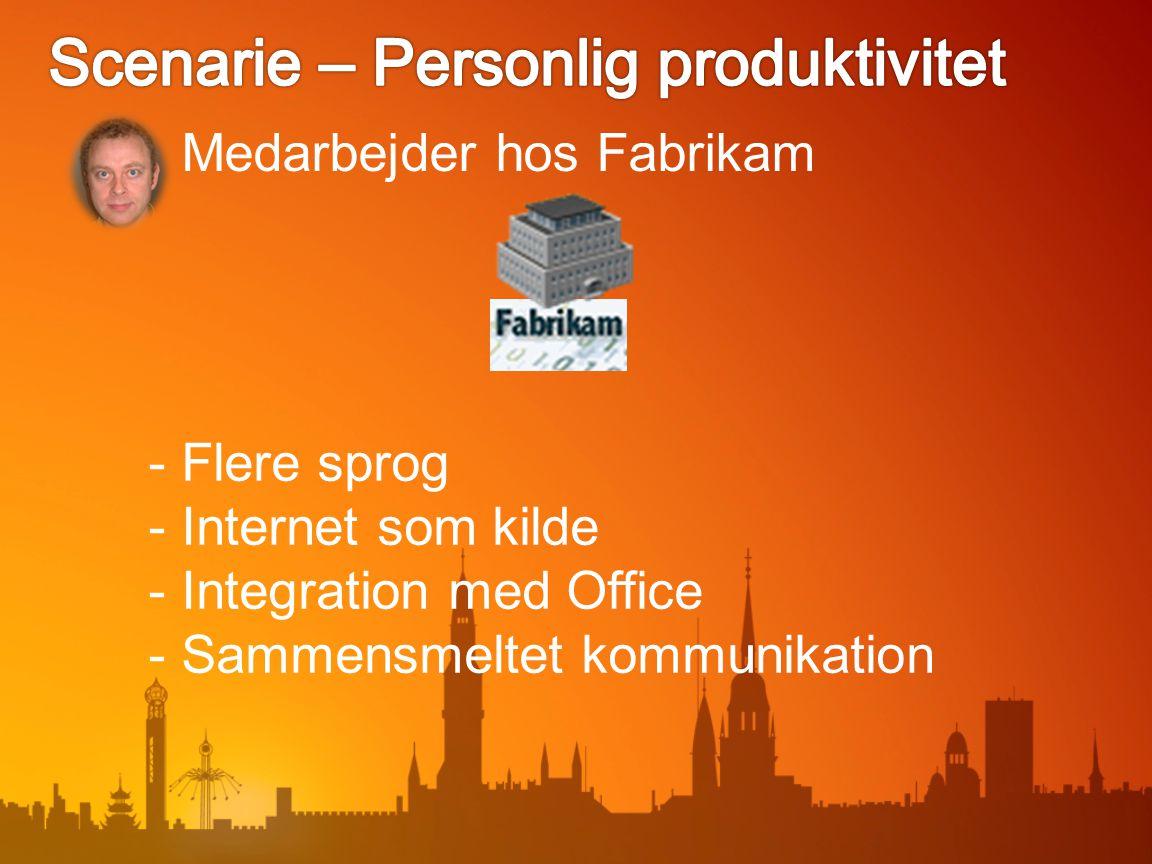 Medarbejder hos Fabrikam - Flere sprog - Internet som kilde - Integration med Office - Sammensmeltet kommunikation