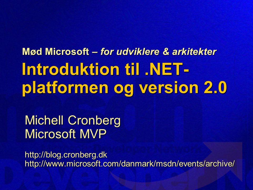 Introduktion til.NET- platformen og version 2.0 Michell Cronberg Microsoft MVP http://blog.cronberg.dkhttp://www.microsoft.com/danmark/msdn/events/archive/ Mød Microsoft – for udviklere & arkitekter
