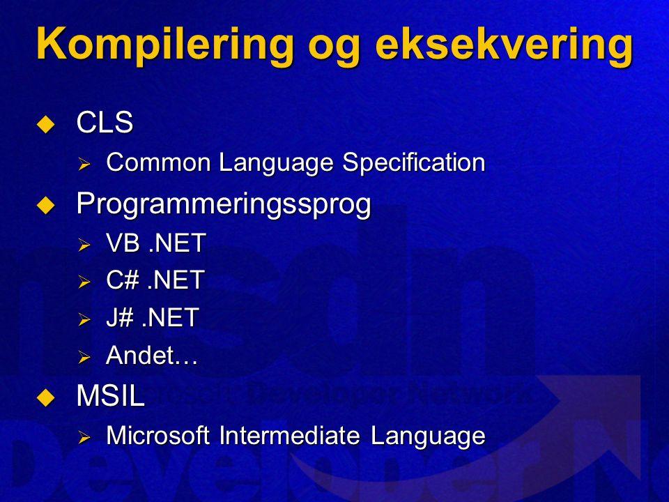 Kompilering og eksekvering  CLS  Common Language Specification  Programmeringssprog  VB.NET  C#.NET  J#.NET  Andet…  MSIL  Microsoft Intermediate Language