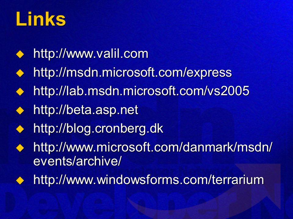 Links  http://www.valil.com  http://msdn.microsoft.com/express  http://lab.msdn.microsoft.com/vs2005  http://beta.asp.net  http://blog.cronberg.dk  http://www.microsoft.com/danmark/msdn/ events/archive/  http://www.windowsforms.com/terrarium