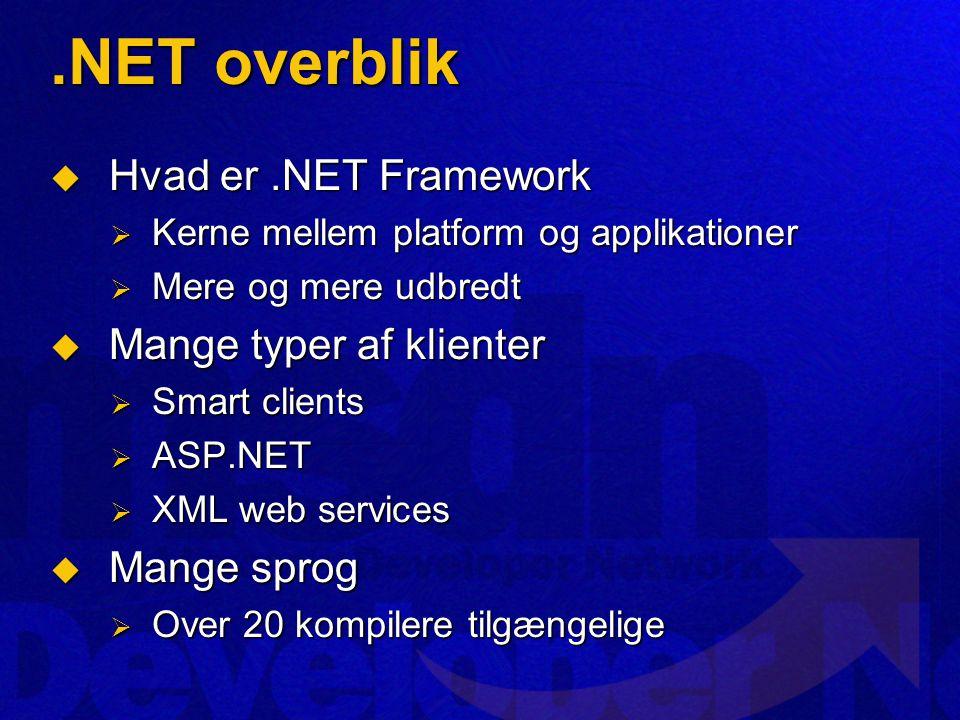 .NET overblik  Hvad er.NET Framework  Kerne mellem platform og applikationer  Mere og mere udbredt  Mange typer af klienter  Smart clients  ASP.NET  XML web services  Mange sprog  Over 20 kompilere tilgængelige