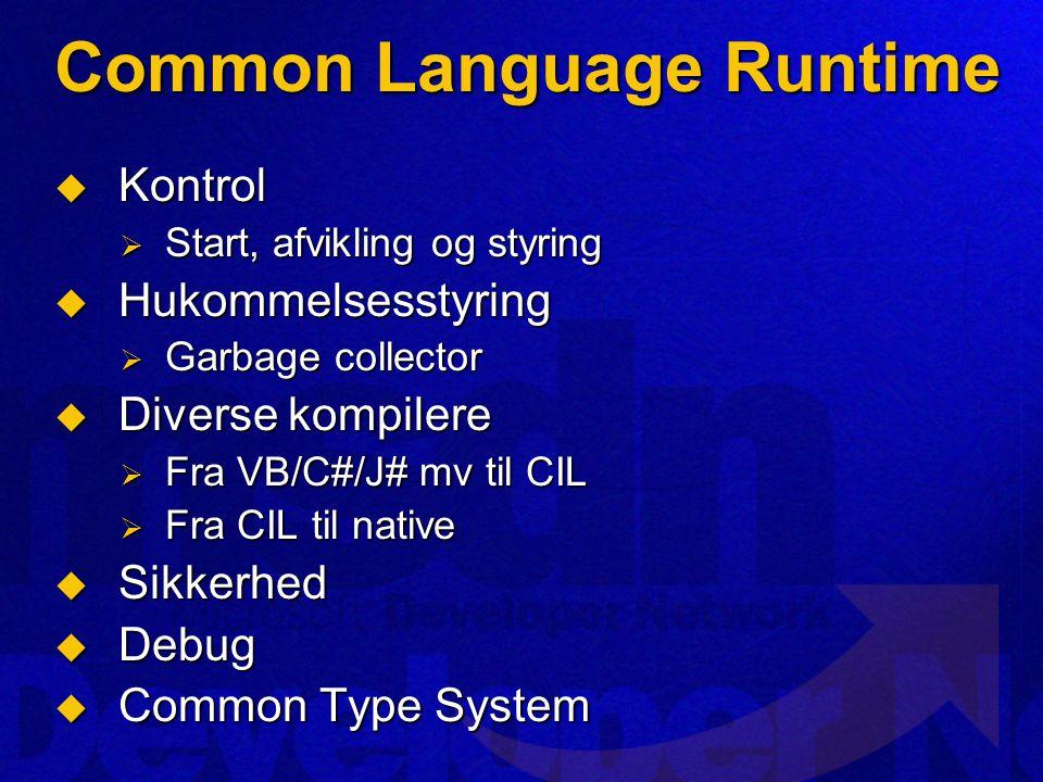 Common Language Runtime  Kontrol  Start, afvikling og styring  Hukommelsesstyring  Garbage collector  Diverse kompilere  Fra VB/C#/J# mv til CIL  Fra CIL til native  Sikkerhed  Debug  Common Type System
