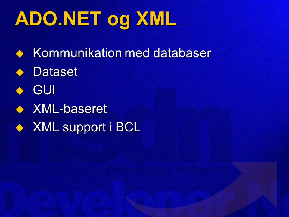 ADO.NET og XML  Kommunikation med databaser  Dataset  GUI  XML-baseret  XML support i BCL