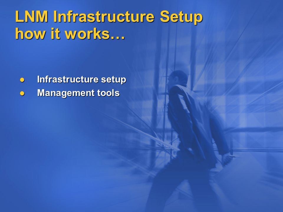 LNM Infrastructure Setup how it works… Infrastructure setup Infrastructure setup Management tools Management tools