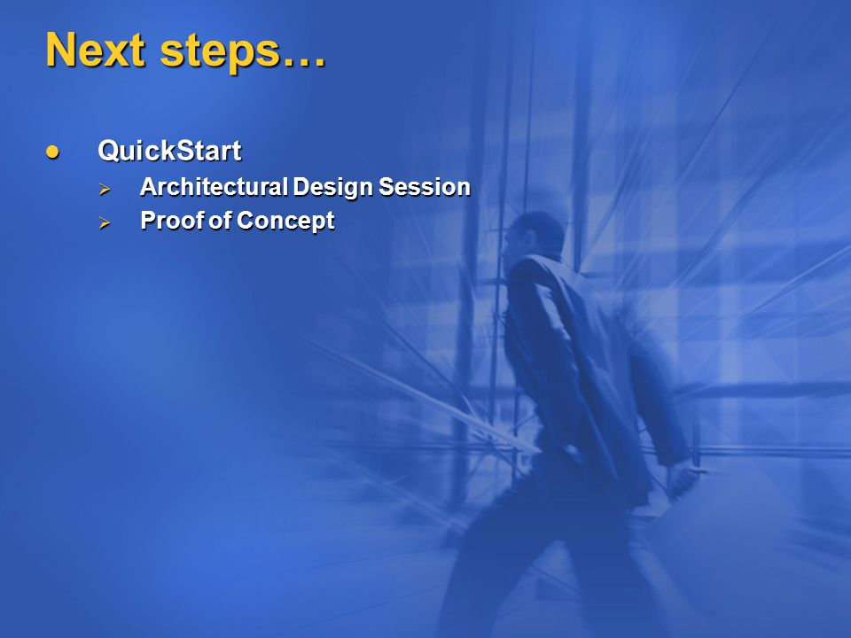 Next steps… QuickStart QuickStart  Architectural Design Session  Proof of Concept