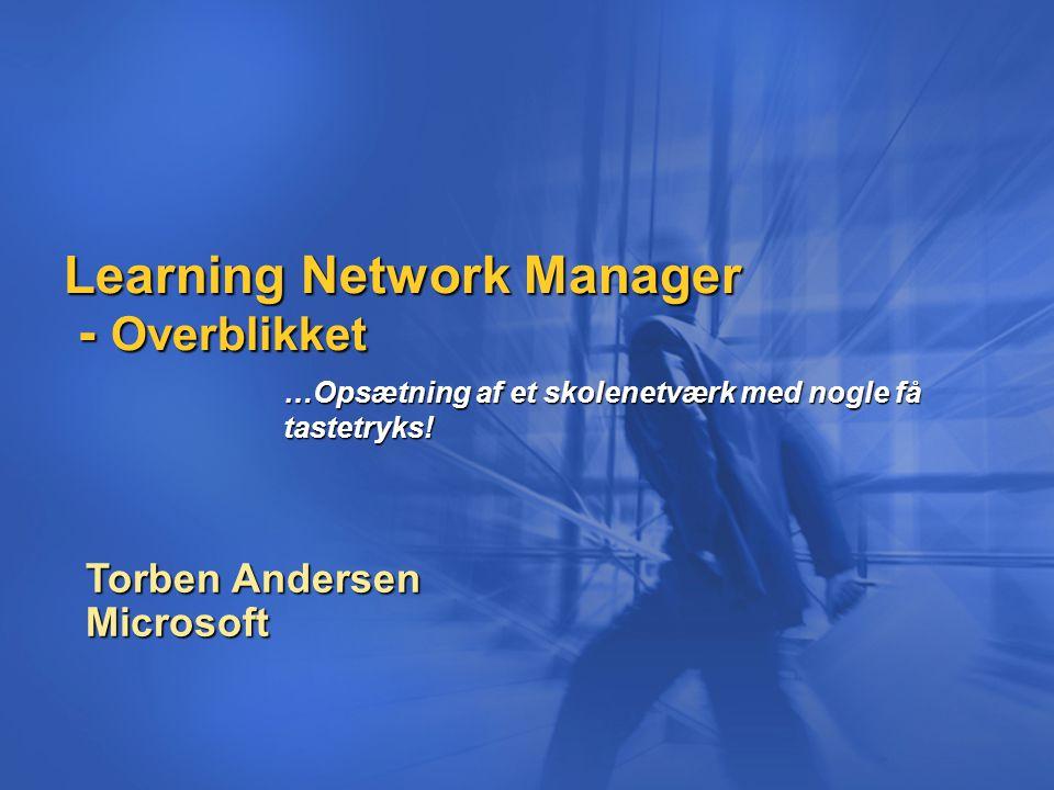 Learning Network Manager - Overblikket Torben Andersen Microsoft …Opsætning af et skolenetværk med nogle få tastetryks!