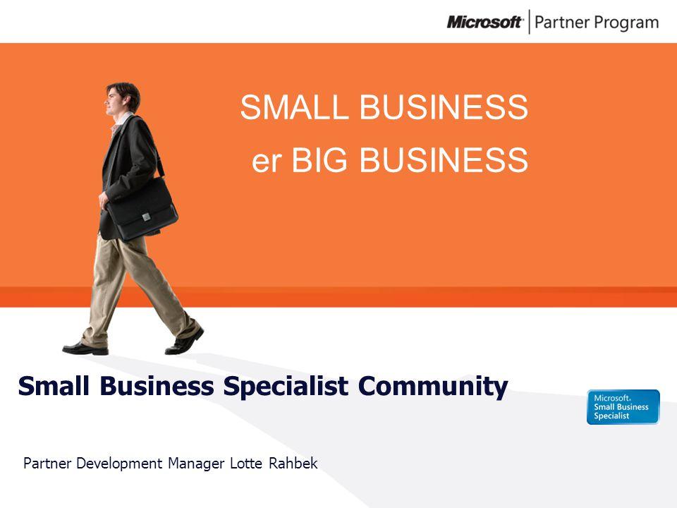 SMALL BUSINESS er BIG BUSINESS Small Business Specialist Community Partner Development Manager Lotte Rahbek