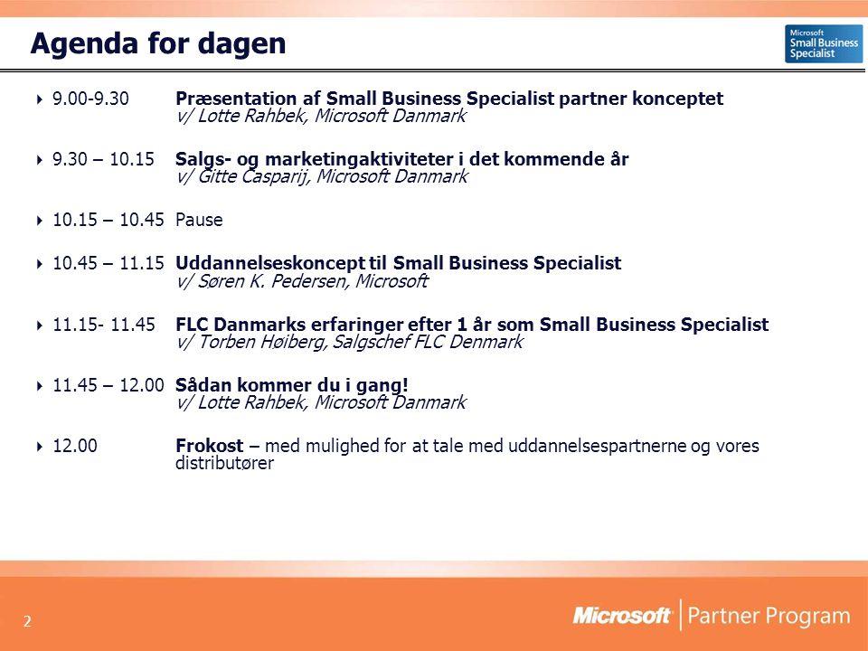 2 Agenda for dagen  9.00-9.30 Præsentation af Small Business Specialist partner konceptet v/ Lotte Rahbek, Microsoft Danmark  9.30 – 10.15 Salgs- og marketingaktiviteter i det kommende år v/ Gitte Casparij, Microsoft Danmark  10.15 – 10.45Pause  10.45 – 11.15Uddannelseskoncept til Small Business Specialist v/ Søren K.