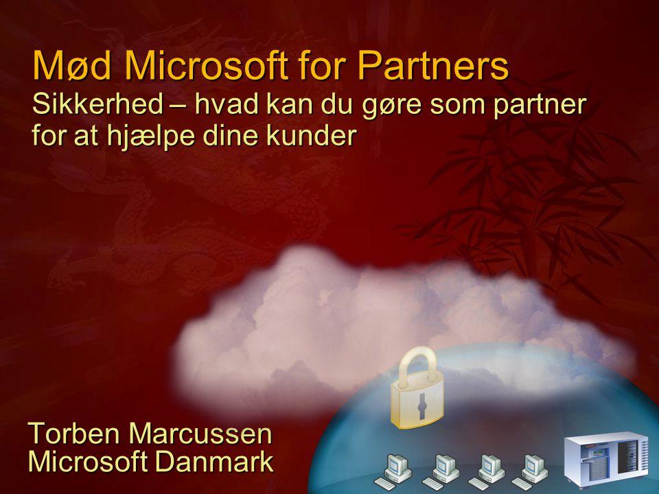 Mød Microsoft for Partners Sikkerhed – hvad kan du gøre som partner for at hjælpe dine kunder Torben Marcussen Microsoft Danmark