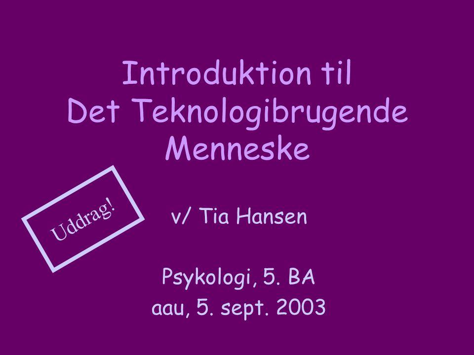 Introduktion til Det Teknologibrugende Menneske v/ Tia Hansen Psykologi, 5.