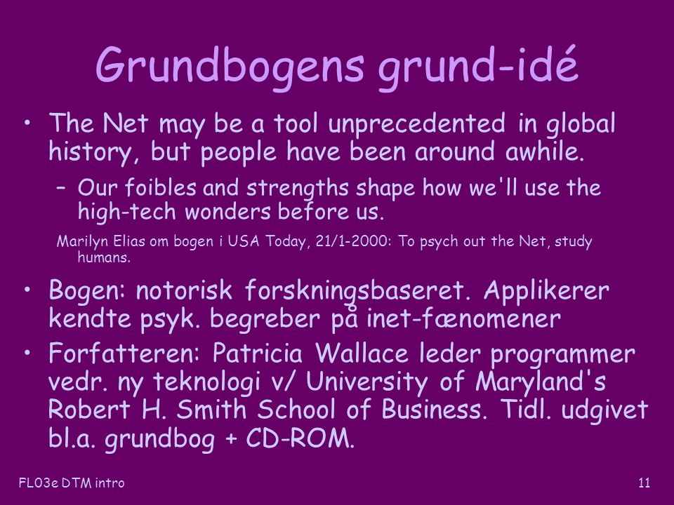 FL03e DTM intro11 Grundbogens grund-idé The Net may be a tool unprecedented in global history, but people have been around awhile.