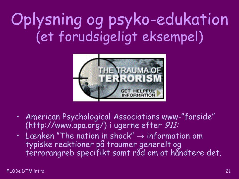 FL03e DTM intro21 Oplysning og psyko-edukation (et forudsigeligt eksempel) American Psychological Associations www- forside (http://www.apa.org/) i ugerne efter 911: Lænken The nation in shock  information om typiske reaktioner på traumer generelt og terrorangreb specifikt samt råd om at håndtere det.