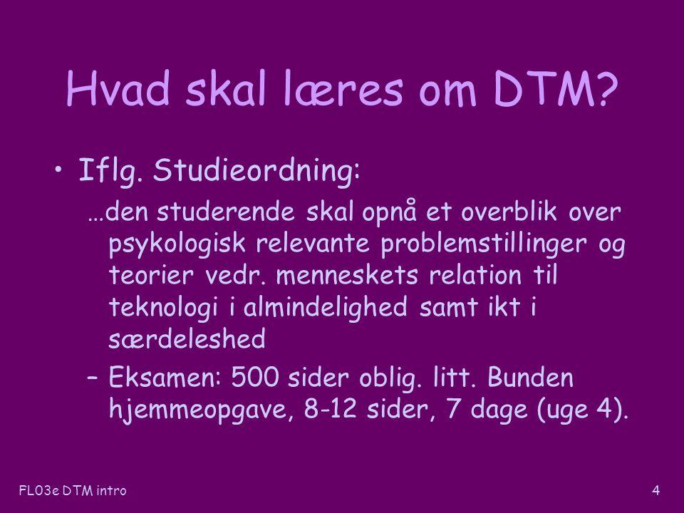 FL03e DTM intro4 Hvad skal læres om DTM. Iflg.