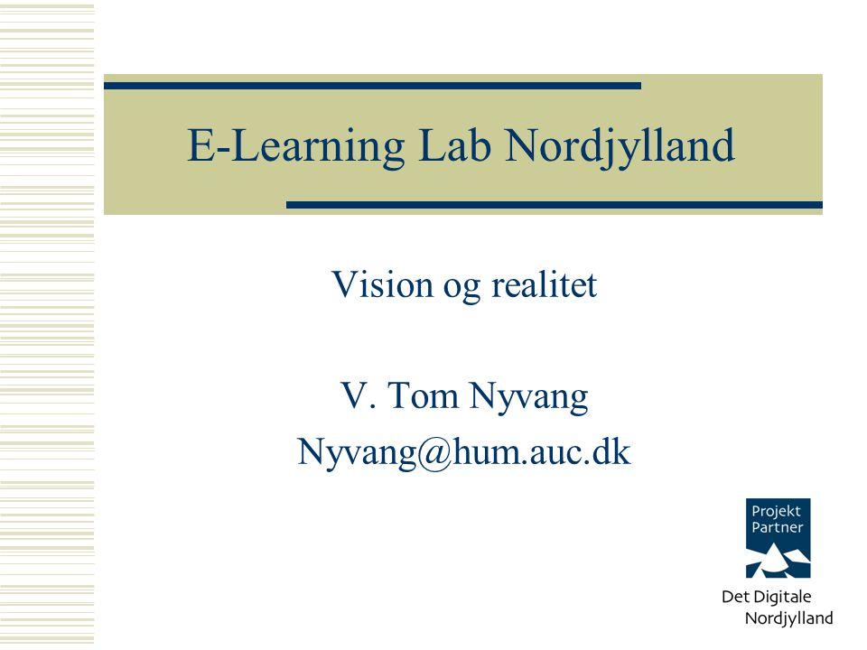 Vision og realitet V. Tom Nyvang Nyvang@hum.auc.dk E-Learning Lab Nordjylland