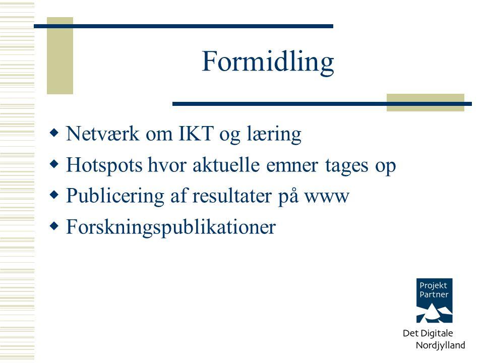 Formidling  Netværk om IKT og læring  Hotspots hvor aktuelle emner tages op  Publicering af resultater på www  Forskningspublikationer