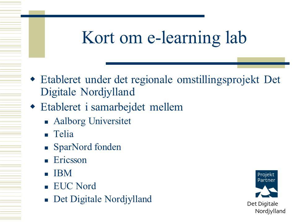 Kort om e-learning lab  Etableret under det regionale omstillingsprojekt Det Digitale Nordjylland  Etableret i samarbejdet mellem Aalborg Universitet Telia SparNord fonden Ericsson IBM EUC Nord Det Digitale Nordjylland