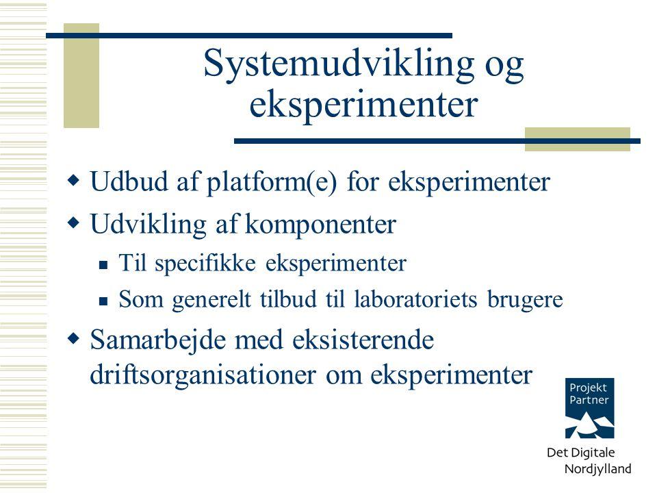 Systemudvikling og eksperimenter  Udbud af platform(e) for eksperimenter  Udvikling af komponenter Til specifikke eksperimenter Som generelt tilbud til laboratoriets brugere  Samarbejde med eksisterende driftsorganisationer om eksperimenter