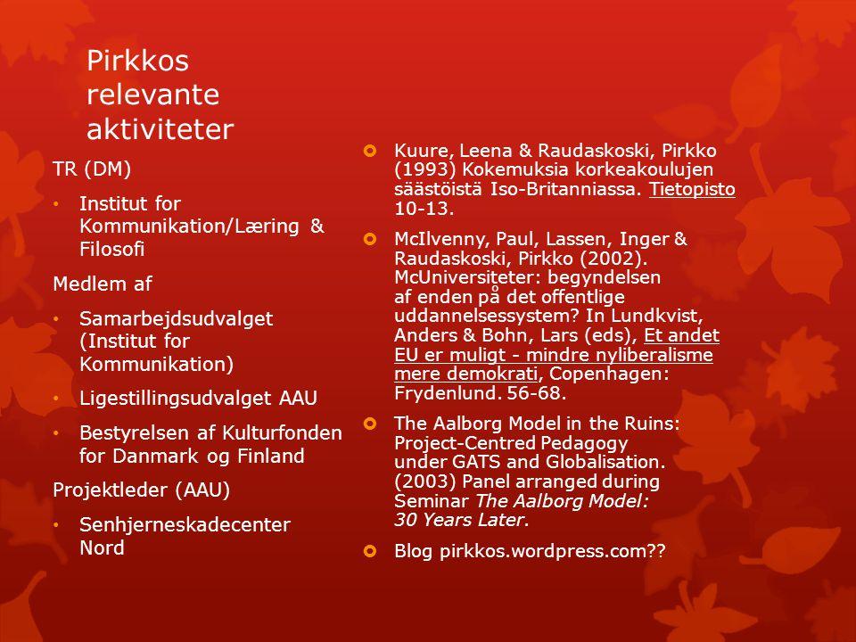 Pirkkos relevante aktiviteter  Kuure, Leena & Raudaskoski, Pirkko (1993) Kokemuksia korkeakoulujen säästöistä Iso-Britanniassa.