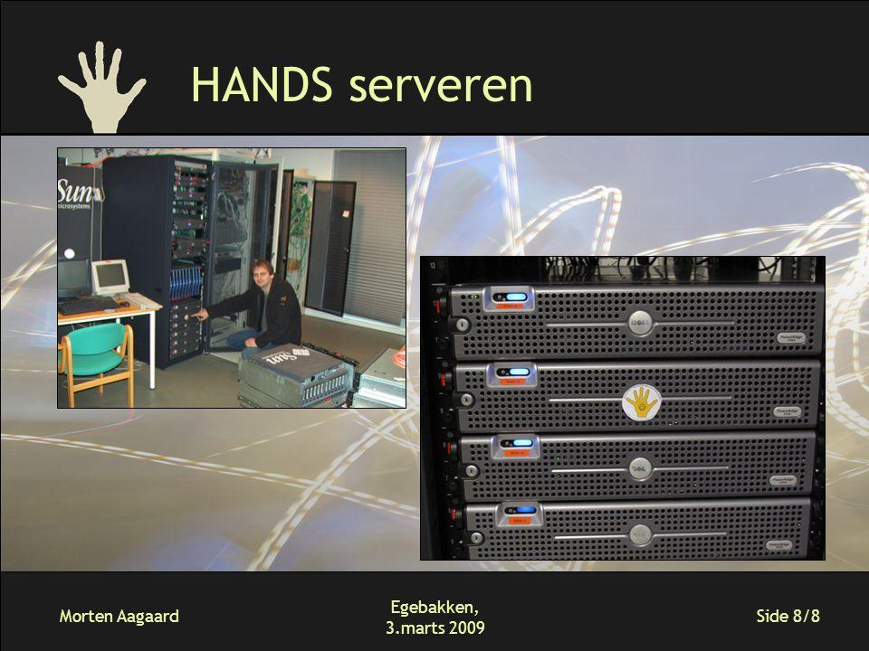 Morten Aagaard Egebakken, 3.marts 2009 Side 8/8 HANDS serveren