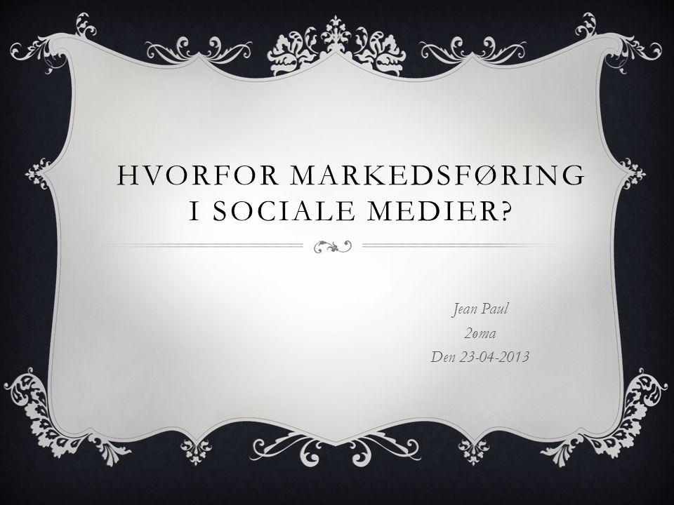 HVORFOR MARKEDSFØRING I SOCIALE MEDIER Jean Paul 2øma Den 23-04-2013