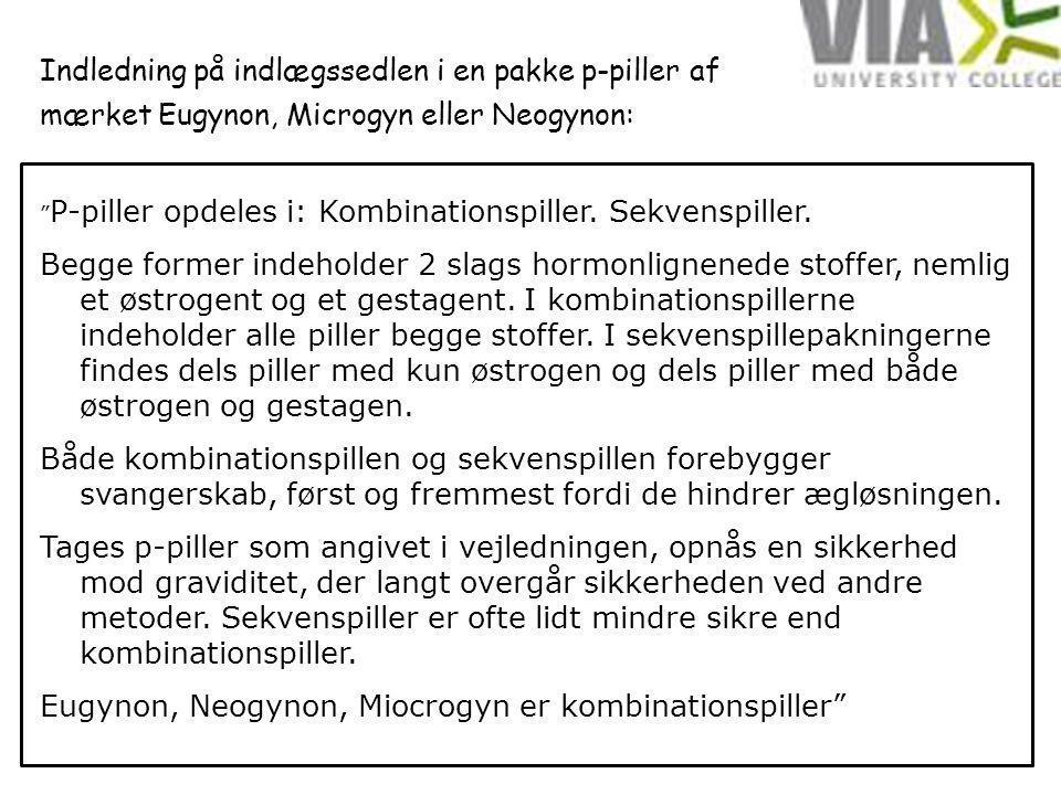Indledning på indlægssedlen i en pakke p-piller af mærket Eugynon, Microgyn eller Neogynon: P-piller opdeles i: Kombinationspiller.