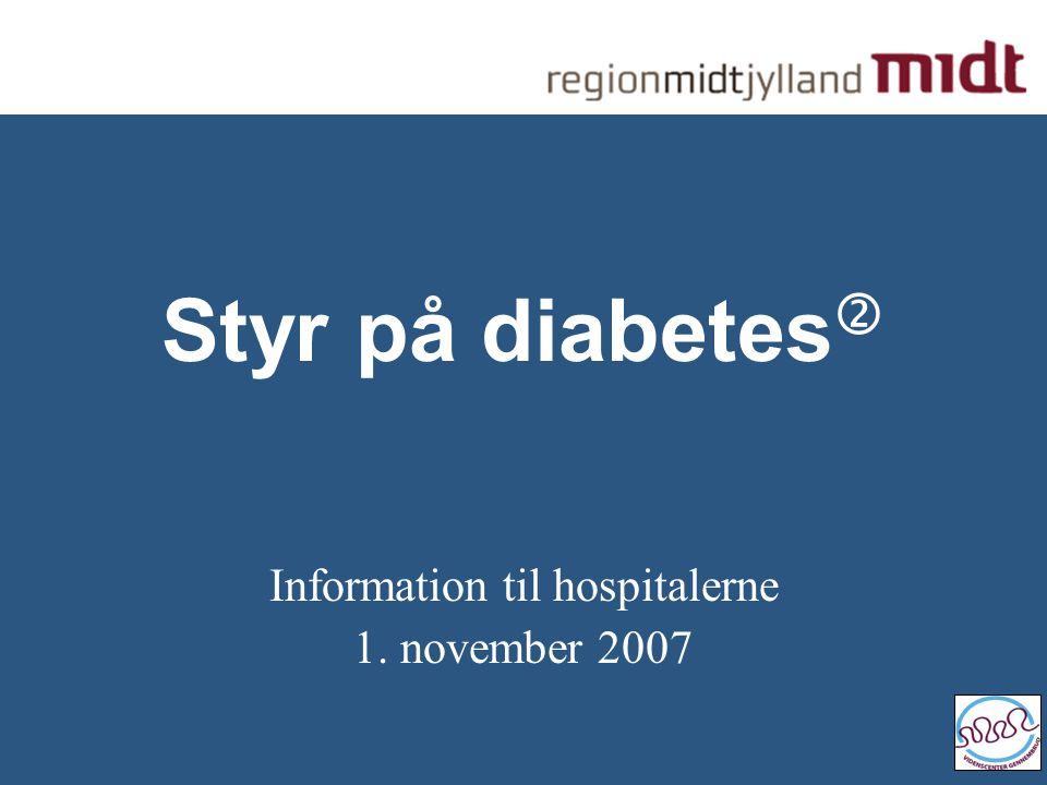 Styr på diabetes  Information til hospitalerne 1. november 2007